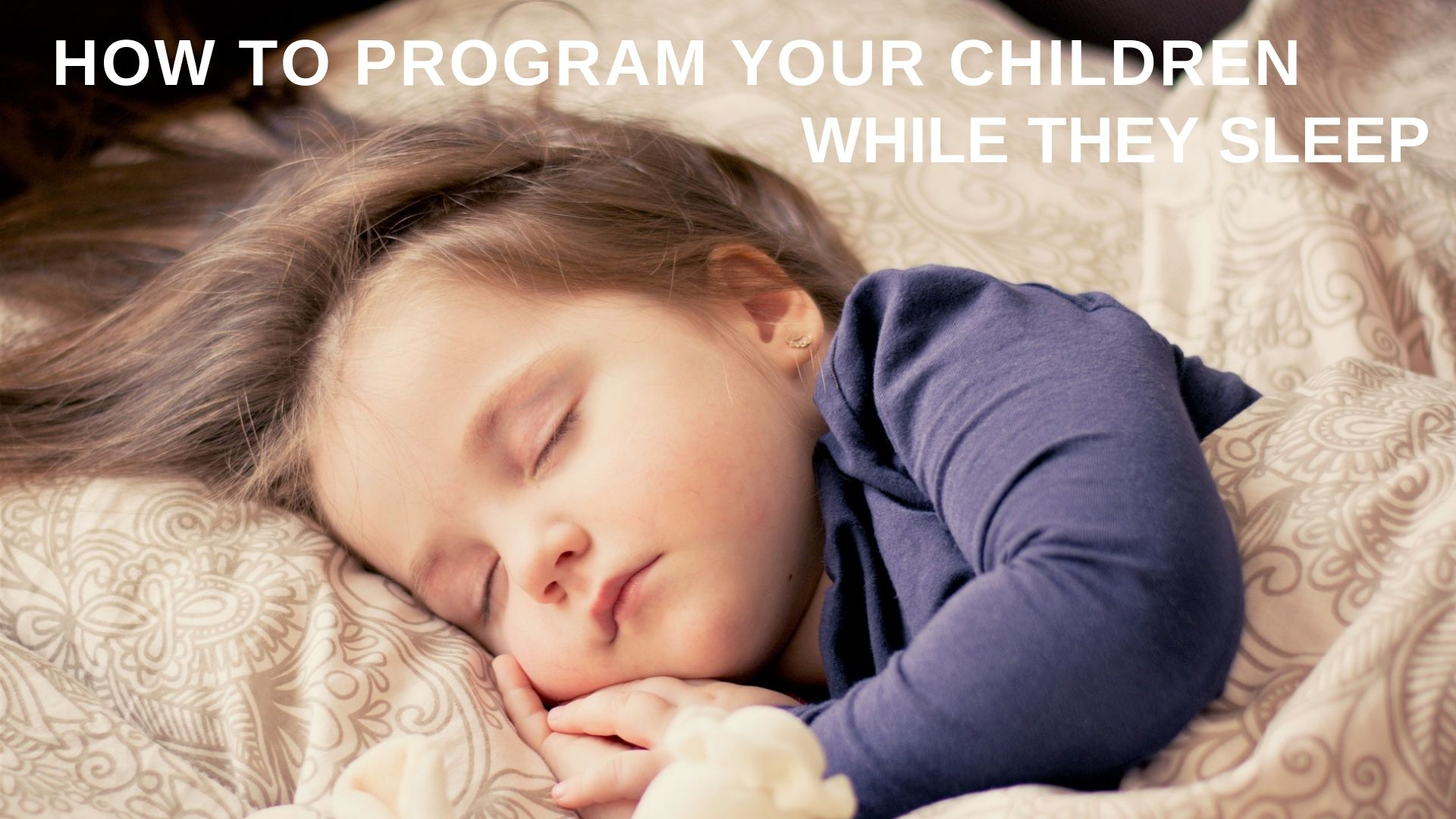 How To Program Your Children While They Sleep